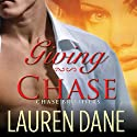 Giving Chase: Chase Brothers, Book 1 Audiobook by Lauren Dane Narrated by Aletha George