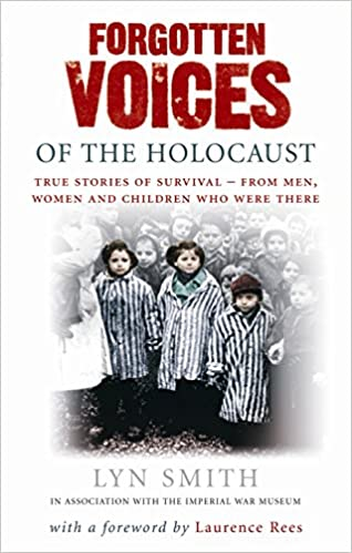 Forgotten Voices Of The Holocaust: A New History In The Words Of The Men And Women Who Survived por Lyn Smith epub
