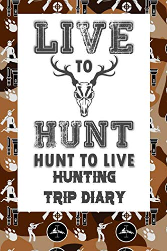 Live To Hunt Hunt To Live: Hunting Trip Diary Camouflage ( Camo ) Journal Notebook Cover | Outdoor Record for Hunts from Bucks to Ducks Fishing To Elk Camp | Space for up 50 Trip Details (Wild Boar Archery Targets)