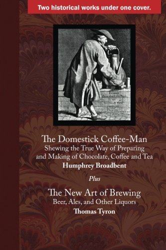 The Domestick Coffee-Man: and The New Art of Brewing by Humphrey Broadbent, Thomas Tyron