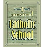 Witty ''I Survived Catholic School '' 8x10 Irish Toast Print