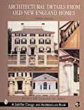Architectural Details from Old New England Homes (Schiffer Book for Woodcarvers)