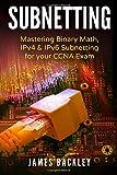 Subnetting: Mastering Binary Math, IPv4 & IPv6 Subnetting for your CCNA Exam