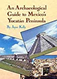 Front cover for the book An Archaeological Guide to Mexico's Yucatan Peninsula by Joyce Kelly