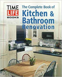 The Complete Book Of Kitchen Bathroom Renovation TimeLife Books - Bathroom renovation time