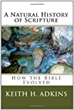 A Natural History of Scripture, Keith Adkins, 1453708839