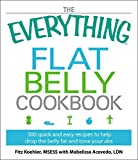 The Everything Flat Belly Cookbook: 300 Quick and Easy Recipes to help drop the belly fat and tone your abs (Everything®)