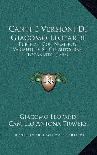 Download Canti E Versioni Di Giacomo Leopardi: Publicati Con Numerose Varianti Di Su Gli Autografi Recanatesi (1887) (Italian Edition) ebook