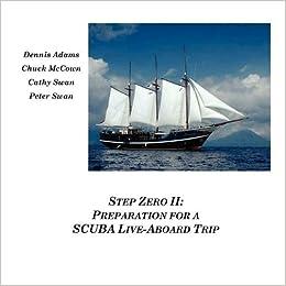 Step Zero II: Preparation for a SCUBA Live-Aboard Trip by Dennis Adams (2009-06-19)