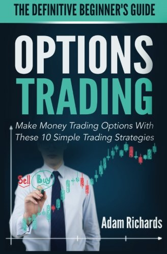 Options Trading: The Definitive Beginner's Guide: Make Money Trading Options With These 10 Simple Trading Strategies (Trade Options Make Money compare prices)