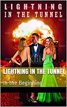 Lightning in the Tunnel: In the Beginning (Lightning in the Tunnel series Book 1) by [Moye, A.G.]