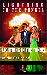 Lightning in the Tunnel: In the Beginning (Lightning in the Tunnel series Book 1)
