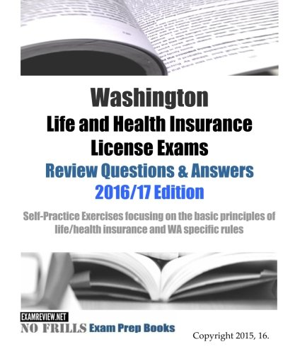 Download Washington Life and Health Insurance License Exams Review Questions & Answers 2016/17 Edition: Self-Practice Exercises focusing on the basic principles of life/health insurance and WA specific rules Pdf