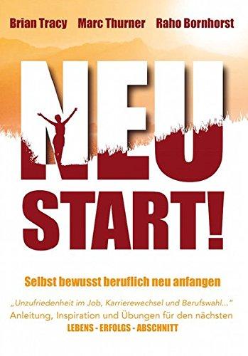 Neustart! Selbstbewusst beruflich neu anfangen: Anleitung, Inspiration und Übungen für den nächsten Lebens-Erfolgs-Abschnitt
