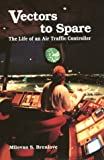 Vectors to Spare : The Life of an Air Traffic Controller, Brenlove, Milovan S., 081380471X