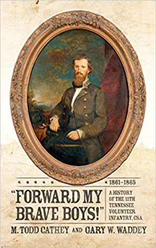 Forward My Brave Boys!: A History of the 11th Tennessee Volunteer