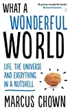 img - for What a Wonderful World: Life, the Universe and Everything in a Nutshell by Marcus Chown (4-Sep-2014) Paperback book / textbook / text book