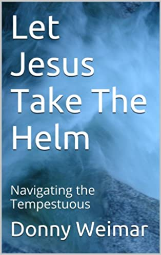 Read online Let Jesus Take The Helm: Navigating the Tempestuous PDF, azw (Kindle), ePub