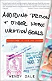 Avoiding Prison and Other Noble Vacation Goals, Wendy Dale, 0609809830