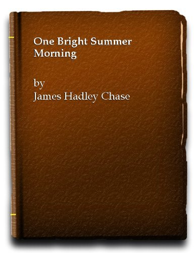 One Bright Summer Morning by James Hadley Chase (1968-08-05)