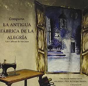 La antigua fábrica de la Alegria: Comparsa mixta de Las Cabezas de San Juan: Amazon.es: Música