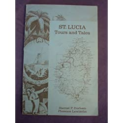 St. Lucia: Tours and Tales: A Guide to the Highways and By-ways. To Explore, to Enjoy, to Entertain. Tours to New Experiences for Visitors & Residents Alike. Traverse the Island and Its History...