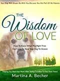 download ebook the wisdom of love: how to know when the right time has come to send your dog to heaven  helping you heal your heart after saying goodbye to your best friend pdf epub
