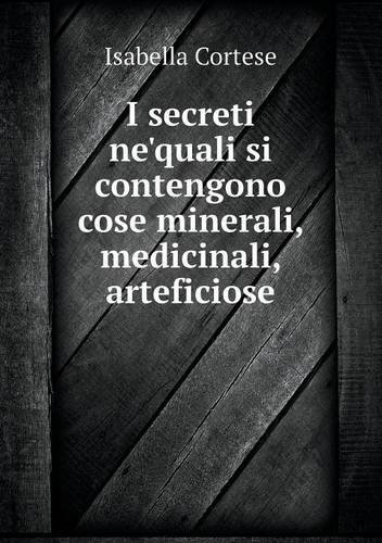 I secreti ne'quali si contengono cose minerali, medicinali, arteficiose (Italian Edition) PDF