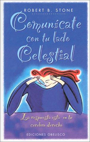 Comunicate Con Tu Lado Celestial: La Respuesta Esta en Tu Cerebro Derecho / Celestial 911 (Spanish Edition) by Obelisco