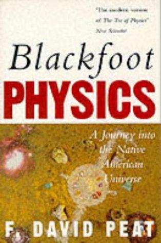Blackfoot Physics A Journey Into The Native American Universe Peat 8601200841282 Amazon Com Books
