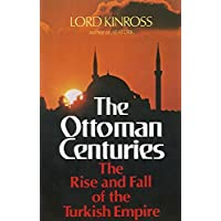 Ottoman Centuries: The Rise and Fall of the Turkish Empire