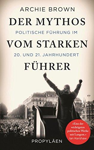 Der Mythos vom starken Führer: Politische Führung im 20. und 21. Jahrhundert (German Edition)