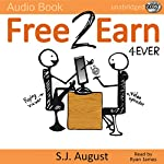 Free 2 Earn 4Ever: How Your Videos Will Save the Economy and Change the World   S. J. August