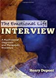 The Emotional Life Interview : A Psychosocial Diagnostic and Therapeutic Procedure, Dupont, Henry, 0398087563