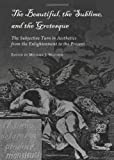 The Beautiful, the Sublime and the Grotesque : The Subjective Turn in Aesthetics from the Enlightenment to the Present, Michael J. Matthis, 1443819638