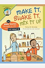 Make It Shake It Mix It Up: 44 Bible Stories Brought to Life with Science Paperback