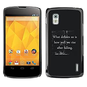 Estuche Cubierta Shell Smartphone estuche protector duro para el teléfono móvil Caso LG Google Nexus 4 E960 / CECELL Phone case / / what defines you inspiring quote message /