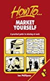 How to Market Yourself, Ian Phillipson, 1857031601