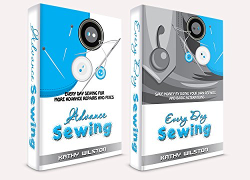 Sewing: The Complete Box Set on How to Sew to Save Money. Everyday Sewing The Complete Guide from Beginner to Adavance Sewing to Save Money by Doing your own Repairs and Alterations ( Sew, Projects ) by [Wilston, Kathy]