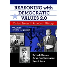 Reasoning With Democratic Values 2.0: Ethical Issues in American History, Volume 2: 1866 to the present