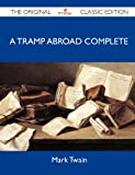 A Tramp Abroad Complete - the Original Classic Edition, Mark Twain, 1486155170