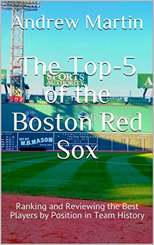 The Top-5 of the Boston Red Sox: Ranking and Reviewing the Best Players by Position in Team History por Andrew Martin