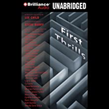 First Thrills: High-Octane Stories from the Hottest Thriller Authors Audiobook by Michael Palmer, John Lescroart, Lee Child (editor), Steve Berry (afterword), Jeffery Deaver, Stephen Coonts Narrated by Dick Hill, Luke Daniels, Jim Bond, Nick Podehl, Joyce Bean