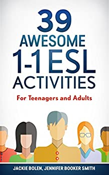 39 Awesome 1-1 ESL Activities: For Teenagers and Adults by [Bolen, Jackie, Booker Smith, Jennifer]