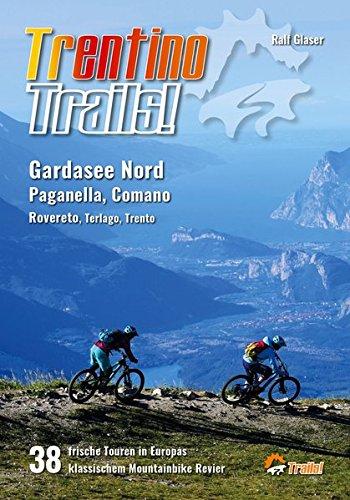 Trentino Trails!: 38 Mountainbike Touren im Norden des Gardasees, Paganella, Comano Terme, Rovereto, Terlago, Trento (TrailsBOOK)