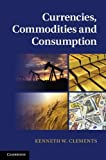 Currencies, Commodities and Consumption, Clements, Kenneth W., 110701476X
