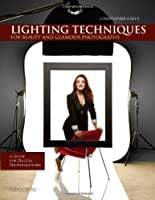 Christopher Grey's Lighting Techniques for Beauty and Glamour Photography Front Cover