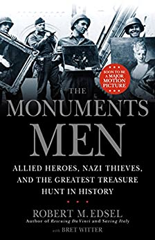 The Monuments Men: Allied Heroes, Nazi Thieves, and the Greatest Treasure Hunt in History by [Edsel, Robert M.]