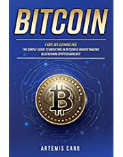 Bitcoin for Beginners: The Simple Guide to Investing in Bitcoin & Understanding Blockchain Cryptocurrency