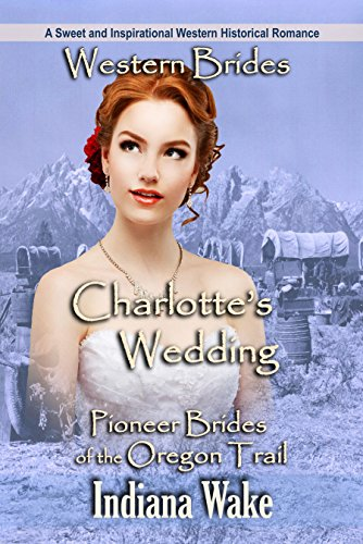 Western Romance: Charlotte's Wedding: A Sweet and Inspirational Western Historical Romance  (Pioneer Brides of the Oregon Trail Book 5) cover